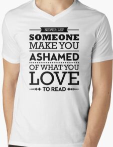 Never let someone make you ashamed of what you love to read. Mens V-Neck T-Shirt