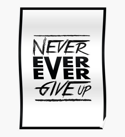 Never ever ever give up! Poster