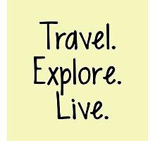 Travel. Explore. Live Photographic Print