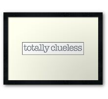 Clueless - totally clueless Framed Print