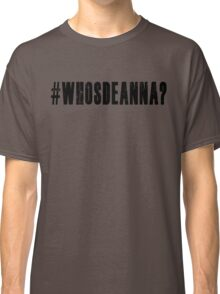 Who's Deanna? Classic T-Shirt