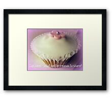 Cupcakes - What better reason to share? Framed Print