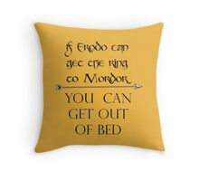 You Can Get Out of Bed Throw Pillow