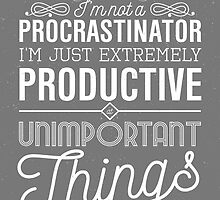 I'm not a procrastinator. I'm just extremely productive at unimportant things by nektarinchen