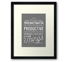 I'm not a procrastinator. I'm just extremely productive at unimportant things Framed Print