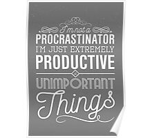 I'm not a procrastinator. I'm just extremely productive at unimportant things Poster