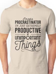 I'm not a procrastinator. I'm just extremely productive at unimportant things Unisex T-Shirt