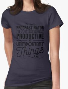 I'm not a procrastinator. I'm just extremely productive at unimportant things Womens Fitted T-Shirt