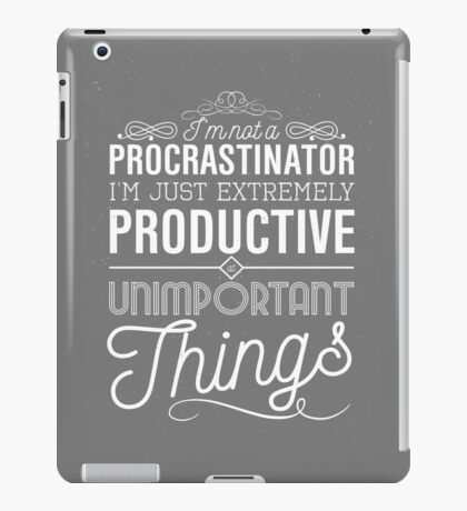 I'm not a procrastinator. I'm just extremely productive at unimportant things iPad Case/Skin