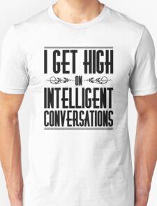 I get high on intelligent conversations Unisex T-Shirt