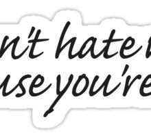 Don't hate me because you're You. Sticker