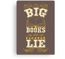 I like big books and i cannot lie Canvas Print