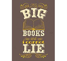 I like big books and i cannot lie Photographic Print