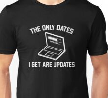 The Only Dates I Get Are Updates Unisex T-Shirt