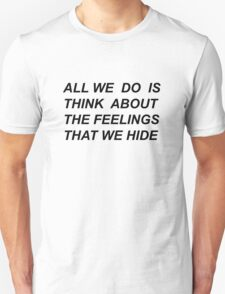 """""""All we do is think about the feelings that we hide"""" Drive by Halsey lyrics  Unisex T-Shirt"""