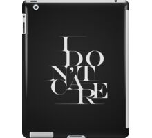 """Black and White """"I Don't Care"""" Typography Design iPad Case/Skin"""