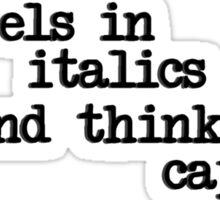 She feels in italics and thinks in capitals - type Sticker