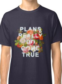 Plans Really Do Come True Classic T-Shirt