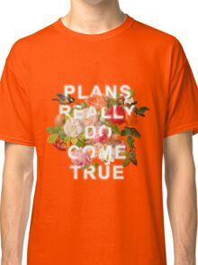 Plans Really Do Come True Classic T-Shirt