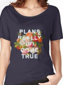 Plans Really Do Come True Women's Relaxed Fit T-Shirt