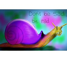 Don't be sad, be rad Photographic Print