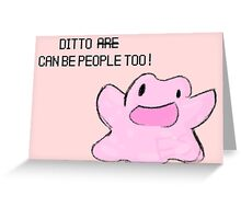 ditto can be people too! Greeting Card