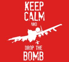 Keep Calm and Drop the Bomb by milpriority