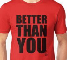 Better Than You Unisex T-Shirt