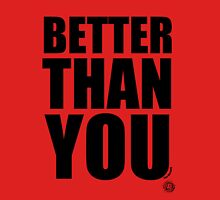 Better Than You Unisex T-Shirt