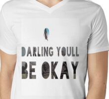 Darling you'll be okay Mens V-Neck T-Shirt