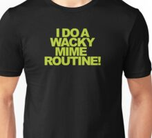 Buffy - I do a wacky mime routine! Unisex T-Shirt
