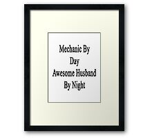 Mechanic By Day Awesome Husband By Night  Framed Print