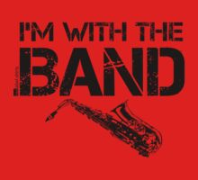 I'm With The Band - Saxophone (Black Lettering) by RedLabelShirts
