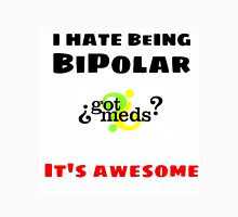 I hate being Bipolar, It's awesome! Unisex T-Shirt
