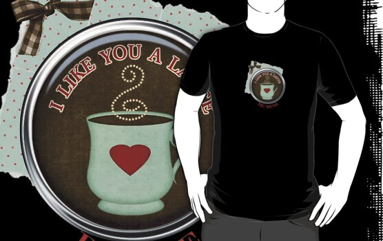 I Like You A Latte Tshirt by judygal