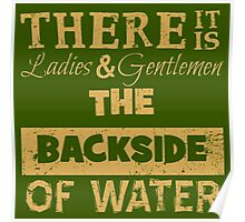 There It Is Ladies and Gentlemen The Backside of Water Poster