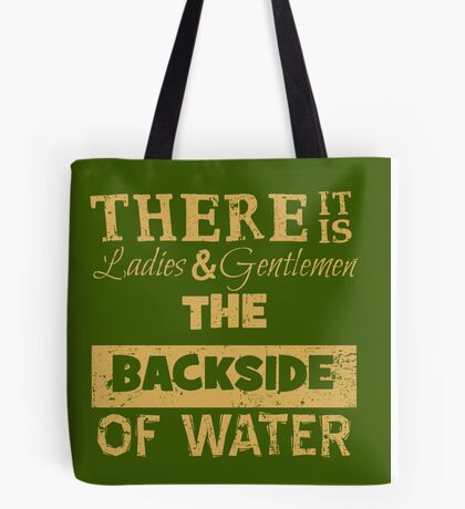 There It Is Ladies and Gentlemen The Backside of Water Tote Bag
