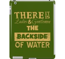 There It Is Ladies and Gentlemen The Backside of Water iPad Case/Skin