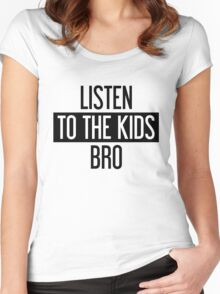 Listen to the Kids Bro Women's Fitted Scoop T-Shirt