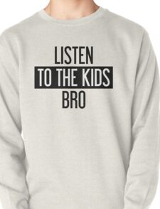 Listen to the Kids Bro Pullover