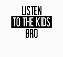 Listen to the Kids Bro Unisex T-Shirt