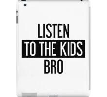 Listen to the Kids Bro iPad Case/Skin