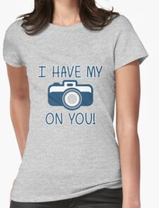 I Have My (Camera) On You! T-Shirt