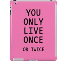 You Only Live Once or Twice iPad Case/Skin
