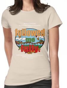 Followed Me Fully Womens Fitted T-Shirt