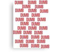 dumb dumb dumb Canvas Print