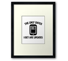 The Only Dates I Get Are Updates Framed Print
