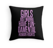 GIRLS JUST WANNA HAVE FUNDAMENTAL RIGHTS Throw Pillow
