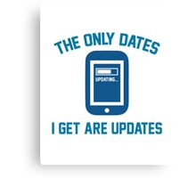 The Only Dates I Get Are Updates Canvas Print