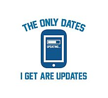 The Only Dates I Get Are Updates Photographic Print